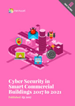 Cyber Security in Smart Commercial Buildings 2017 to 2021